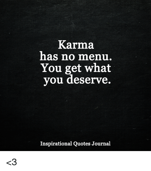 Karma Has No Menu You Get What You Deserve Inspirational Quotes