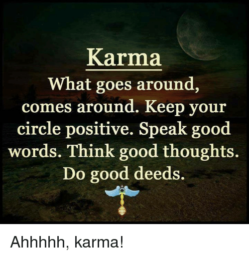karma what goes around comes around keep your circle positive speak