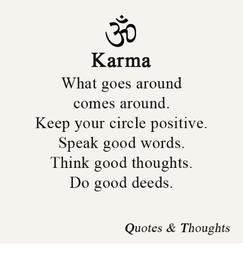 Good Karma And Quotes What Goes Around Comes Keep Your Circle Positive Speak Words Think Thoughts Do Deeds