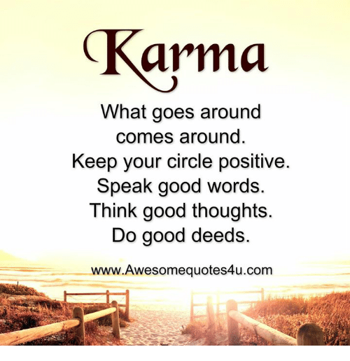 Memes Good And Karma What Goes Around Comes Keep Your Circle