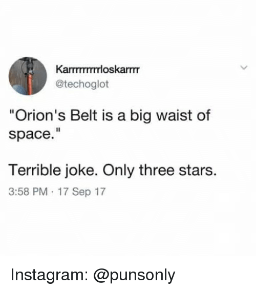 """Instagram, Space, and Stars: Karmmrrrloskarrm  @techoglot  """"Orion's Belt is a big waist of  space.""""  Terrible joke. Only three stars.  3:58 PM 17 Sep 17 Instagram: @punsonly"""