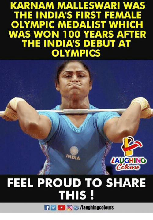 Anaconda, India, and Proud: KARNAM MALLESWARI WAS  THE INDIA'S FIRST FEMALE  OLYMPIC MEDALIST WHICH  WAS WON 100 YEARS AFTER  THE INDIA'S DEBUT AT  OLYMPICS  INDIA  LAUGHING  Colour  FEEL PROUD TO SHARE  THIS!  RA. 回四/laughingcolours