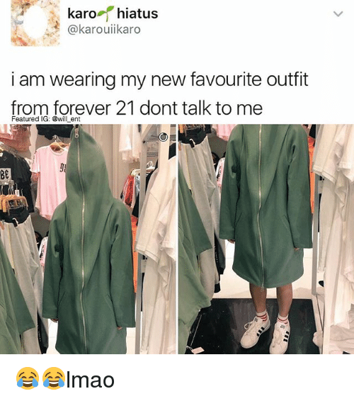 Memes, Forever, and Forever 21: karo  hiatus  karouiikaro  i am wearing my new favourite outfit  from forever 21 dont talk to me  Featured IG: @will ent 😂😂lmao