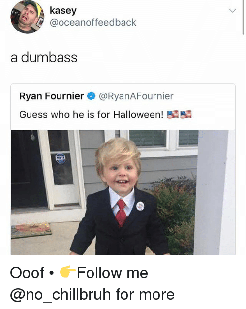 Funny, Halloween, and Guess: kasey  @oceanoffeedback  a dumbass  Ryan Fournier @RyanAFournier  Guess who he is for Halloween! Ooof • 👉Follow me @no_chillbruh for more