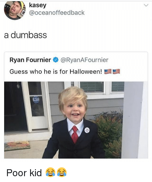 Halloween, Memes, and Guess: kasey  @oceanoffeedback  a dumbass  Ryan Fournier@RyanAFournier  Guess who he is for Halloween! Poor kid 😂😂
