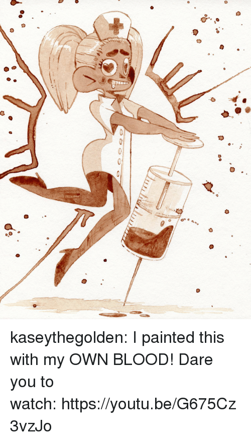 Tumblr, Blog, and Http: kaseythegolden:  I painted this with my OWN BLOOD!Dare you to watch:https://youtu.be/G675Cz3vzJo