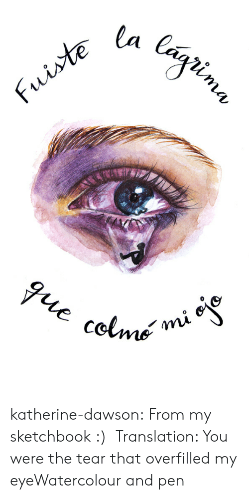 Tumblr, Blog, and Http: katherine-dawson:  From my sketchbook :) Translation: You were the tear that overfilled my eyeWatercolour and pen