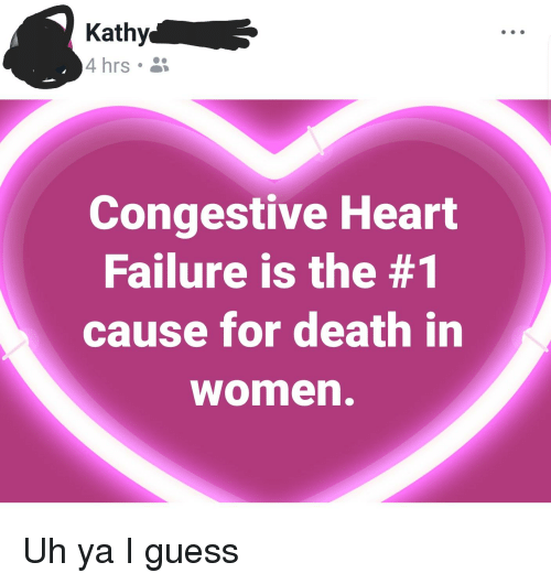 Death, Guess, and Heart: Kathy 4 hrs . Congestive Heart Failure is the