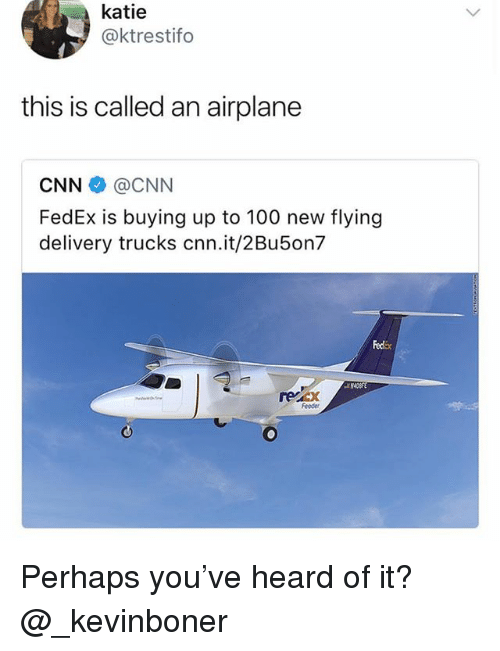 katie ktrestifo this is called an airplane cnn cnn fedex is 29384328 ✅ 25 best memes about airplane airplane memes,Funny Meme Manufacturing Airplanes