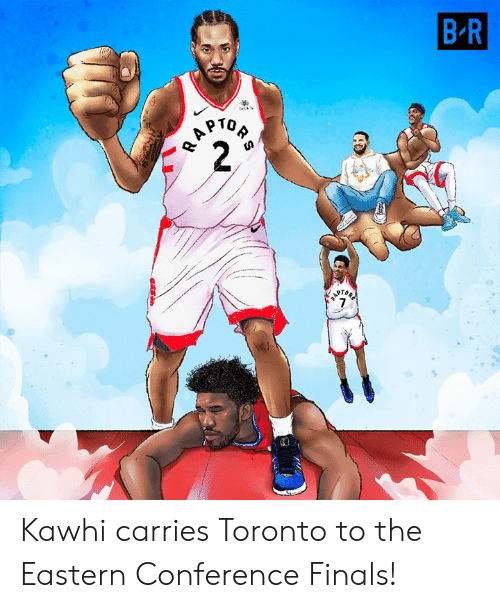 Finals, Toronto, and  Eastern Conference Finals: Kawhi carries Toronto to the Eastern Conference Finals!
