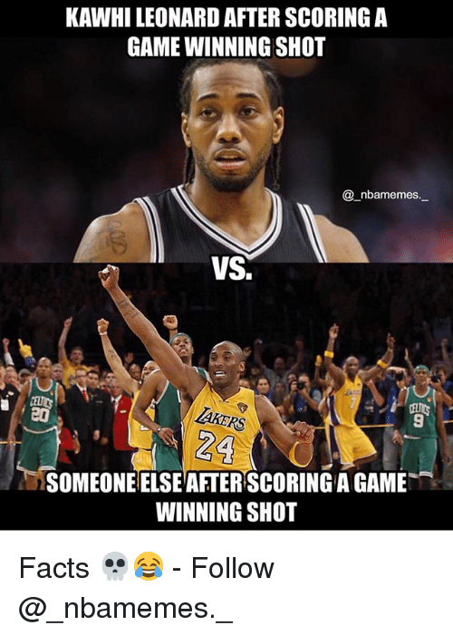Facts, Memes, and Kawhi Leonard: KAWHI LEONARD AFTER SCORING A  GAME WINNING SHOT  @_nbamemes._  VS.  RS  9  SOMEONE ELSE AFTERSCORINGA GAME  WINNING SHOT Facts 💀😂 - Follow @_nbamemes._