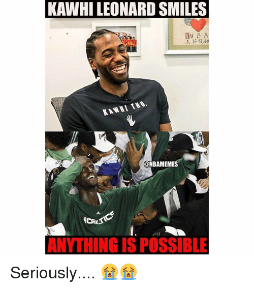 Nba, Kawhi Leonard, and Smiles: KAWHI LEONARD SMILES  KAWHI THO  @NBAMEMES  ANYTHING IS POSSIBLE Seriously.... 😭😭