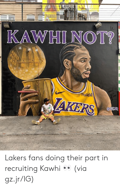 Los Angeles Lakers, Via, and Their: KAWHI NOT?  PizZAgA  AKERS  @GZIR Lakers fans doing their part in recruiting Kawhi 👀   (via gz.jr/IG)