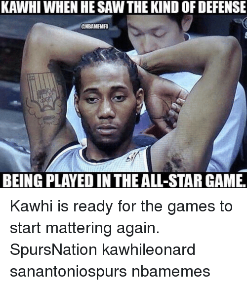 All Star, Memes, and Saw: KAWHI WHEN HE SAW THE KIND OF DEFENSE  @NBAMEMES  BEING PLAYED INTHE ALL-STAR GAME Kawhi is ready for the games to start mattering again. SpursNation kawhileonard sanantoniospurs nbamemes