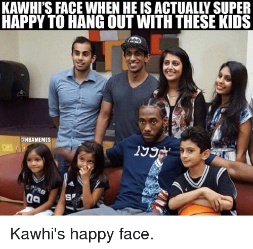 Nba, Happy, and Kids: KAWHI'S FACE WHEN HE IS ACTUALLY SUPER  HAPPY TO HANG OUT WITH THESE KIDS  @NBAMEMES  199 Kawhi's happy face.