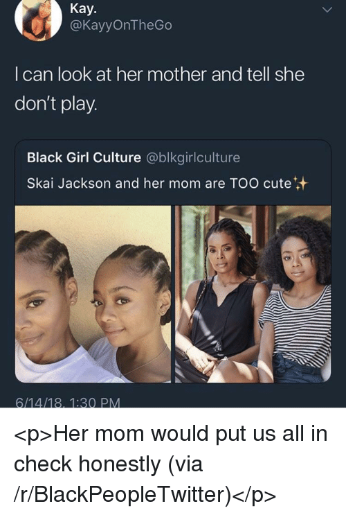 Blackpeopletwitter, Cute, and Black: Kay.  @KayyOnTheGo  I can look at her mother and tell she  don't play.  Black Girl Culture @blkgirlculture  Skai Jackson and her mom are TOO cute <p>Her mom would put us all in check honestly (via /r/BlackPeopleTwitter)</p>