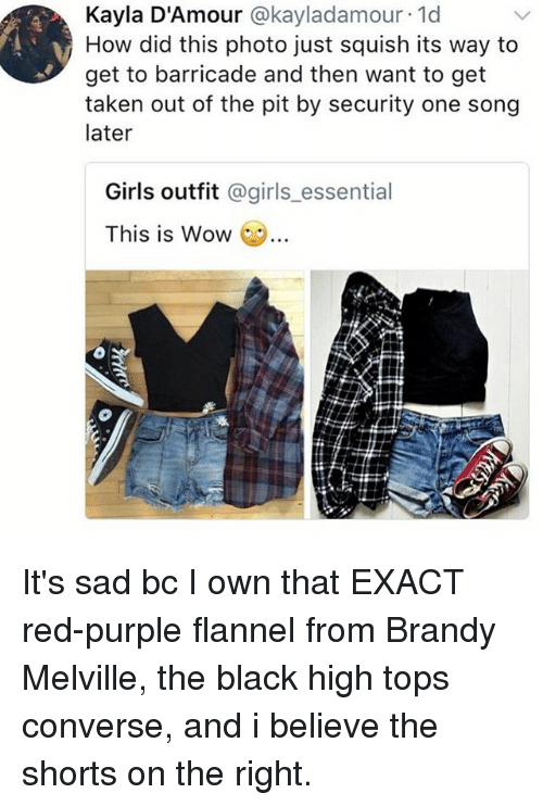 Girls, Memes, and Taken: Kayla D'Amour @kayladamour.1d  How did this photo just squish its way to  get to barricade and then want to get  taken out of the pit by security one song  later  Girls outfit @girls essential  This is Wow  … It's sad bc I own that EXACT red-purple flannel from Brandy Melville, the black high tops converse, and i believe the shorts on the right.