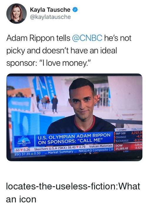 "Love, Money, and Skechers: Kayla Tausche  @kaylatausche  Adam Rippon tells @CNBC he's not  picky and doesn't have an ideal  spo  nsor: ""I love money  U.S. OLYMPIAN ADAM RIPPON IS8P 500 2,727.5  CHANGE  %CHANGE  nw 