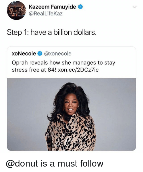 Oprah Winfrey, Free, and Trendy: Kazeem Famuyide  @Real LifeKaz  Step 1: have a billion dollars.  xoNecole幸@xonecole  Oprah reveals how she manages to stay  stress free at 64! xon.ec/2DCz7ic @donut is a must follow