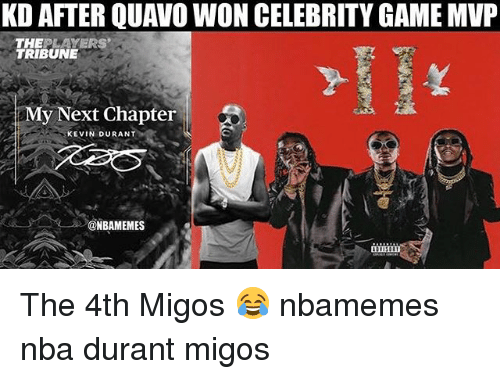 Basketball, Kevin Durant, and Migos: KD AFTER QUAVO WON CELEBRITY GAME MVP  THEPLAYERS  TRIBUNE  My Next Chapter  KEVIN DURANT  @NBAMEMES  ISII The 4th Migos 😂 nbamemes nba durant migos