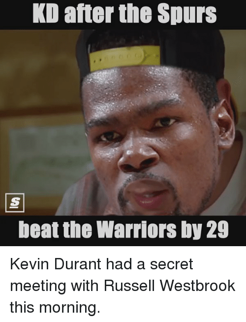Kevin Durant, Russell Westbrook, and Sports: KD after the Spurs  beat the Warriors by 29 Kevin Durant had a secret meeting with Russell Westbrook this morning.