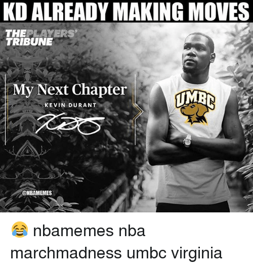 Basketball, Kevin Durant, and Nba: KD ALREADY MAKING MOVES  THEPLAYERS  TRIBUNE  My Next Chapter  KEVIN DURANT  @NBAMEMES 😂 nbamemes nba marchmadness umbc virginia