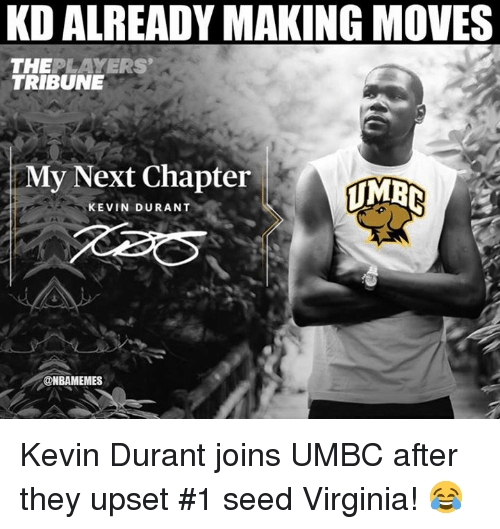 Kevin Durant, Nba, and Virginia: KD ALREADY MAKING MOVES  THEPLAYERS  TRIBUNE  My Next Chapter  TMB  KEVIN DURANT  @NBAMEMES Kevin Durant joins UMBC after they upset #1 seed Virginia! 😂