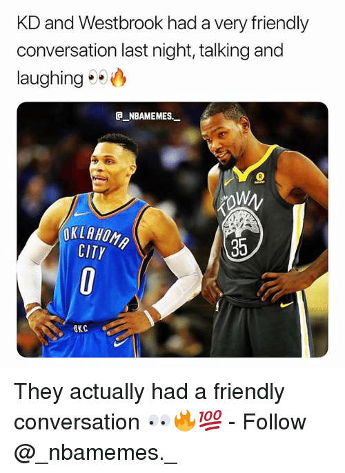 Memes, Oklahoma, and 🤖: KD and Westbrook had a very friendly  conversation last night, talking and  laughing  e NBAMEMES.  OKLAHOMA  CITY  35  CKC They actually had a friendly conversation 👀🔥💯 - Follow @_nbamemes._