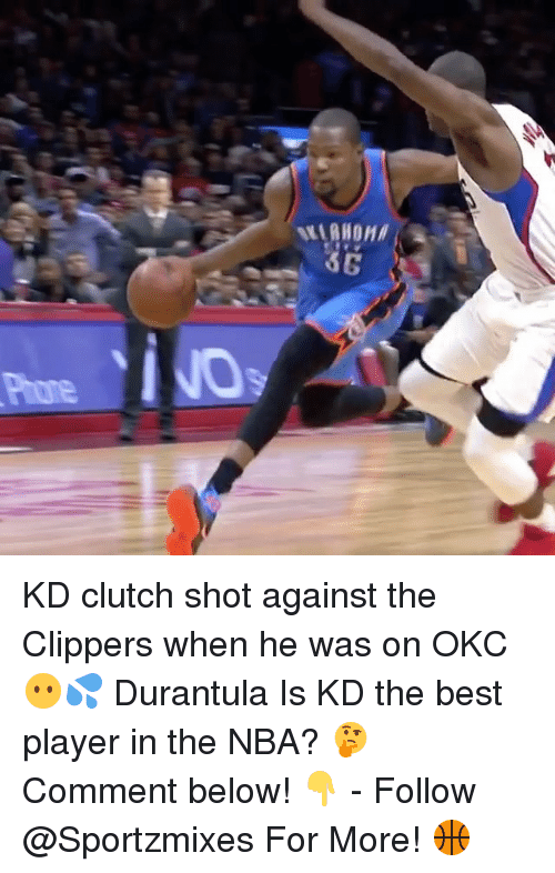 Memes, Nba, and Best: KD clutch shot against the Clippers when he was on OKC😶💦 Durantula Is KD the best player in the NBA? 🤔 Comment below! 👇 - Follow @Sportzmixes For More! 🏀