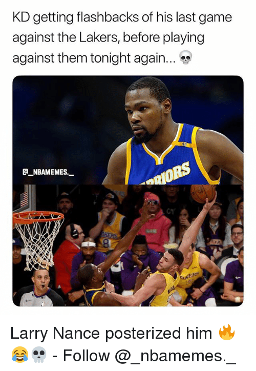 Los Angeles Lakers, Memes, and Game: KD getting flashbacks of his last game  against the Lakers, before playing  against them tonight again.  @_ABAMEMEs.一  OY Larry Nance posterized him 🔥😂💀 - Follow @_nbamemes._