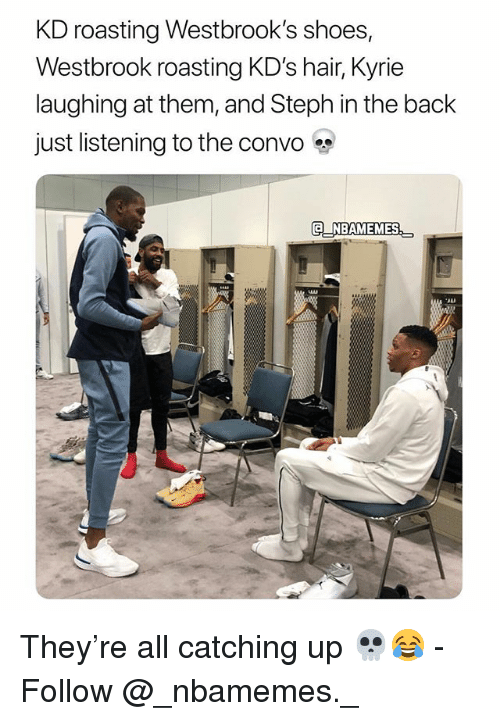 Memes, Shoes, and Hair: KD roasting Westbrook's shoes,  Westbrook roasting KD's hair, Kyrie  laughing at them, and Steph in the back  just listening to the convo  NBAMEMES They're all catching up 💀😂 - Follow @_nbamemes._