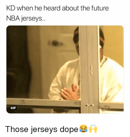 Basketball, Dope, and Future: KD when he heard about the future  NBA jerseys..  GIF Those jerseys dope😂🙌