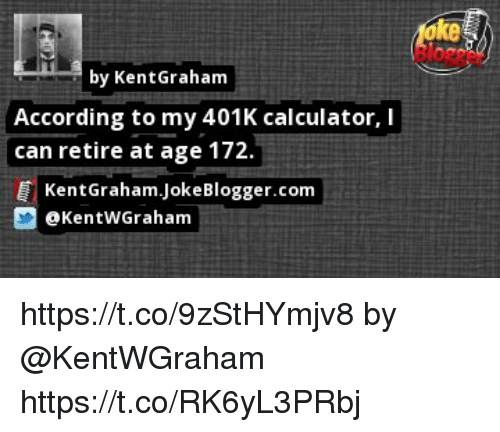 Ke by KentGraham According to My 401K Calculator I Can Retire at Age ...