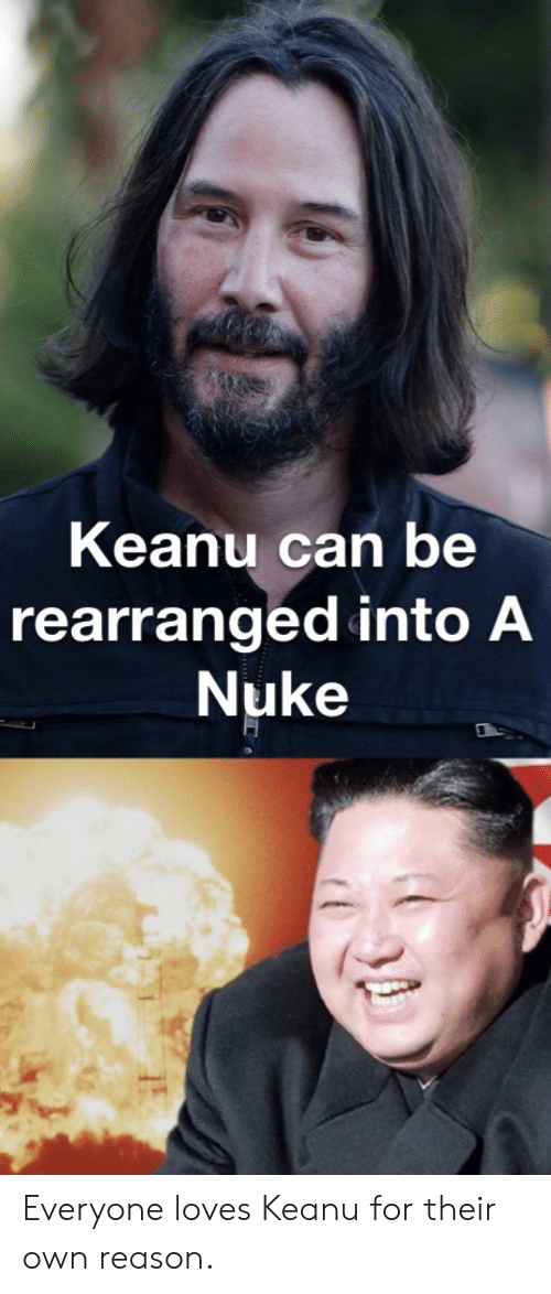 Keanu Can Be Rearranged Into a Nuke Everyone Loves Keanu for Their