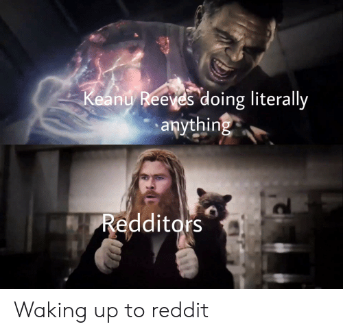 Keany Reeves Doing Literally Anything Redditors Waking Up to Reddit