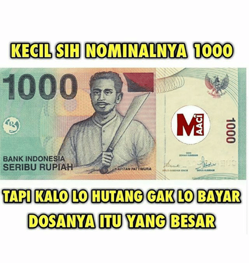 Bank, Indonesia, and Indonesian (Language): KECILSIHINOMINALNYA 1000  1000  BANK INDONESIA  SERIBU RUPIAH  APITAN PATTIMURA  TAPI KALOLOHUTANGGAK LOBAYAR  DOSANYAITU YANG BESAR