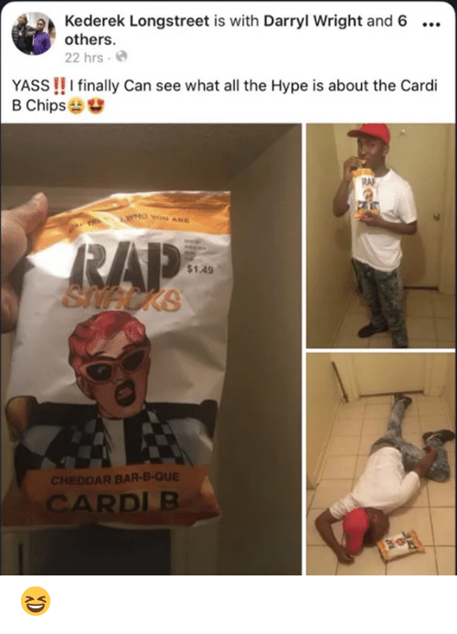 Hype, Memes, and All The: Kederek Longstreet is with Darryl Wright and 6  others.  22 hrs .  YASS!! I finally Can see what all the Hype is about the Cardi  B Chips  YOu ARE  $1.49  KB  CHEDDAR BAR-B-QUE  CARDLB 😆