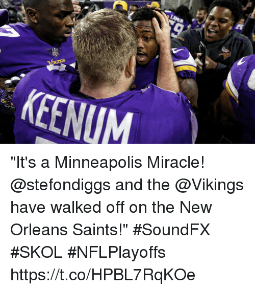 """Memes, New Orleans Saints, and New Orleans Saints: KEENUM """"It's a Minneapolis Miracle! @stefondiggs and the @Vikings have walked off on the New Orleans Saints!""""  #SoundFX #SKOL #NFLPlayoffs https://t.co/HPBL7RqKOe"""