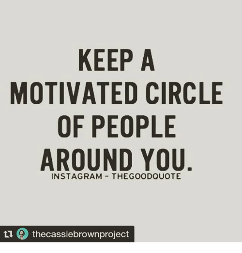 Image of: Funny Memes And Good Quotes Keep Motivated Circle Of People Around You Funny Keep Motivated Circle Of People Around You Instagram The Good