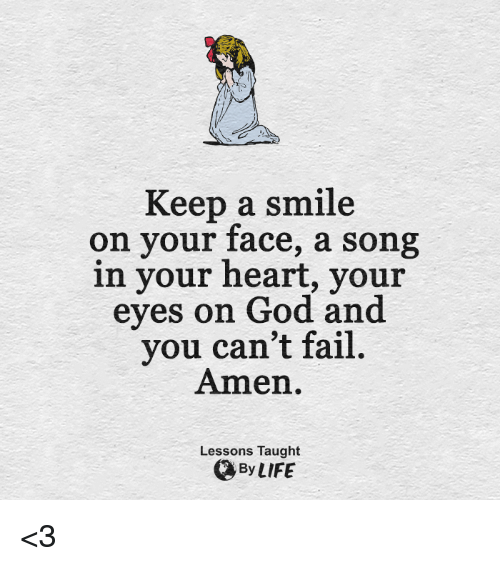 Keep A Smile On Your Face A Song In Your Heart Your Eyes On God And