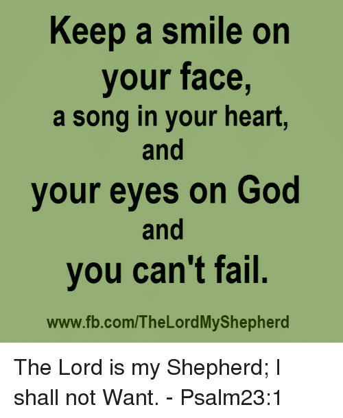Keep A Smile On Your Face A Song In Your Heart And Your Eyes On God