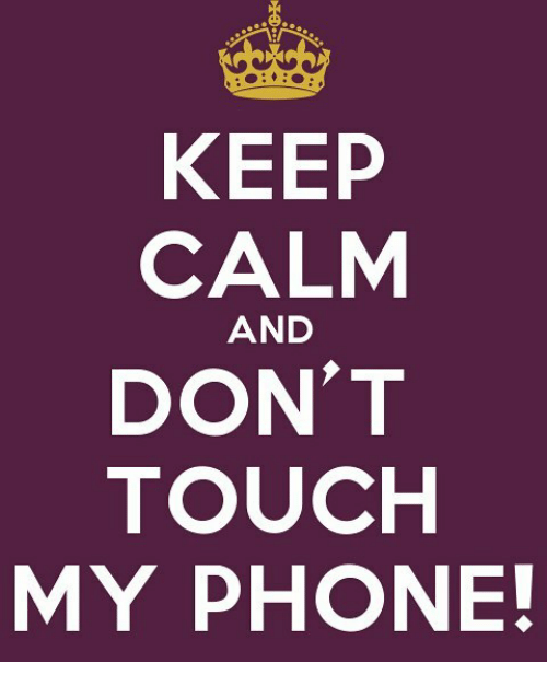 keep calm and dont touch my phone 10655583 keep calm and don't touch my phone! meme on me me