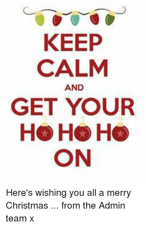 Keep Calm Christmas.Keep Calm And Get Your On Here S Wishing You All A Merry