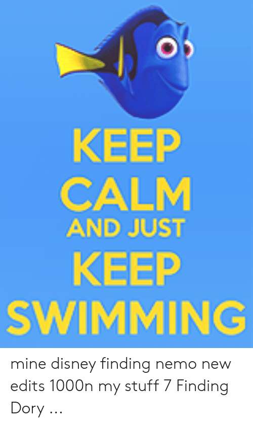KEEP CALM AND JUST KEEP SWIMMING Mine Disney Finding Nemo