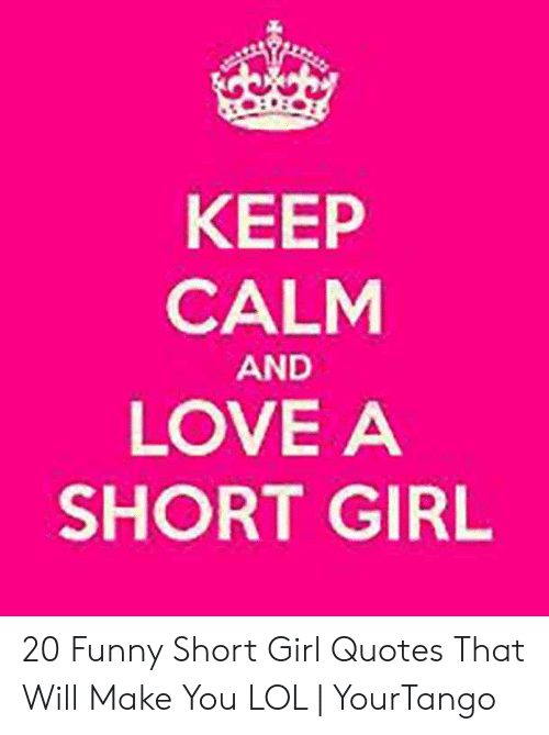 Keep Calm And Love A Short Girl 20 Funny Short Girl Quotes That Will