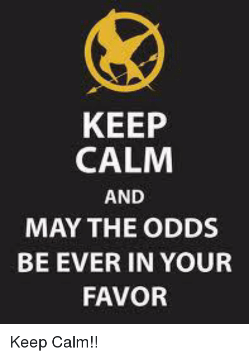 Memes, Keep Calm, and Favors: KEEP  CALM  AND  MAY THE ODDS  BE EVER IN YOUR  FAVOR Keep Calm!!
