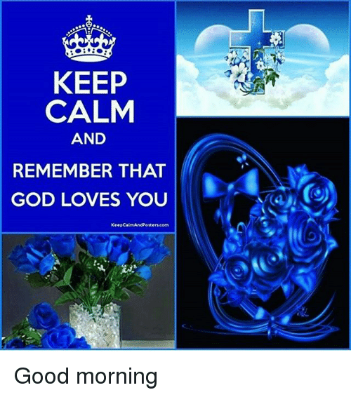 god memes and good morning keep calm and remember that god loves you