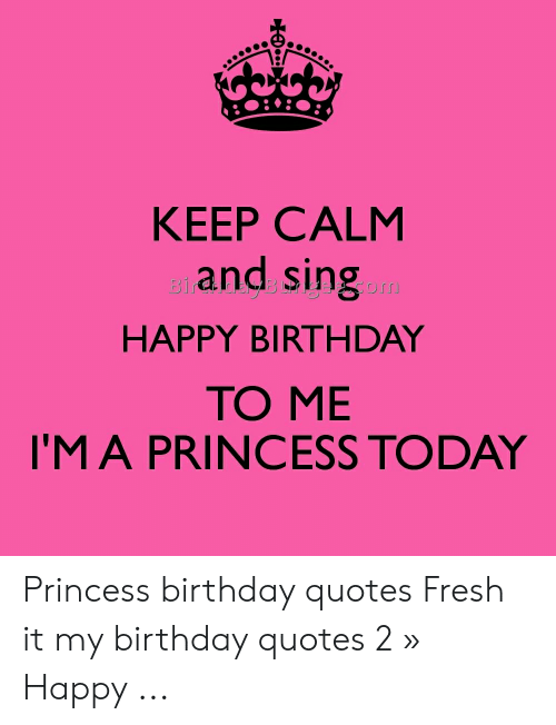 keep calm and sing om happy birthday to i ma princess today