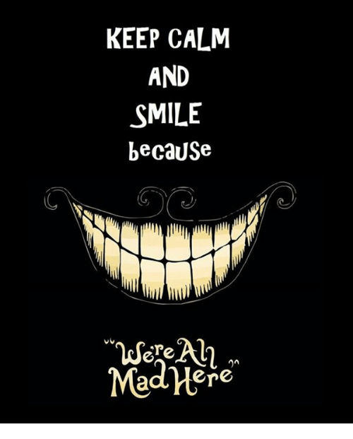 Smile Because Quotes Tumblr: KEEP CALM AND SMILE Because Are Mad Here