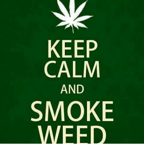 Memes And Weeds KEEP CALM AND SMOKE WEED